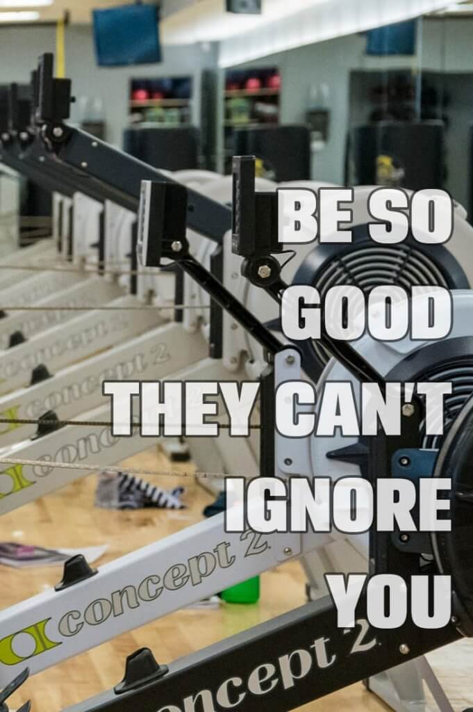 Want to make sure you stand out in the crowd? Be so good they can't ignore you.  #ucanrow2 #fitspo #motvation #quotes #mindset #rowing